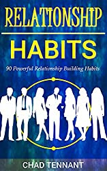 90 Powerful Relationship Building Habits: Attract the Friends, Network and Clients You Desire