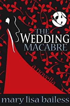 The Wedding Macabre by [Bailess, Mary Lisa]