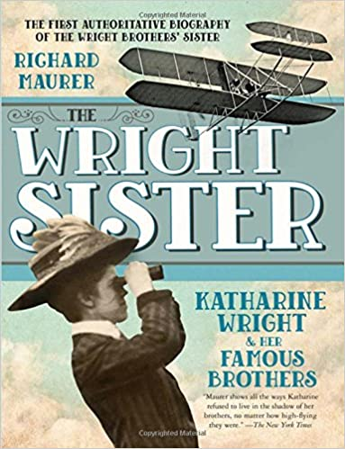 The Wright Sister Katharine Wright and her Famous Brothers