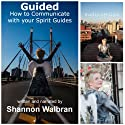 Guided!: How to Communicate with Your Spirit Guides Audiobook by Shannon Walbran Narrated by Shannon Walbran