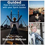 Guided!: How to Communicate with Your Spirit Guides | Shannon Walbran