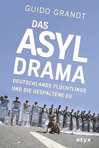 DAS ASYL-DRAMA. Deutschlands Flüchtlinge und die gespaltene EU