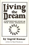 Living the Dream : A Documentary Study of the Twin Oaks Community, Komar, Ingrid, 0848247744