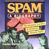 "SPAM: A Biography: The Amazing True Story of America's ""Miracle Meat!"""