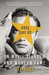 Gods Like Us: On Movie Stardom and Modern Fame by Ty Burr (2013-06-04)