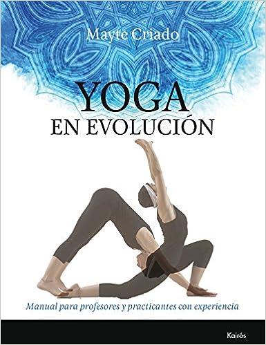 Yoga en evolución : manual para profesores y practicantes ...