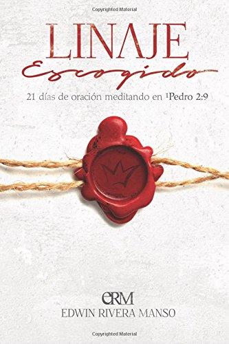 Linaje Escogido: 21 dias de oracion meditando en 1 Pedro 2:9  [Rivera Manso, Edwin C] (Tapa Blanda)