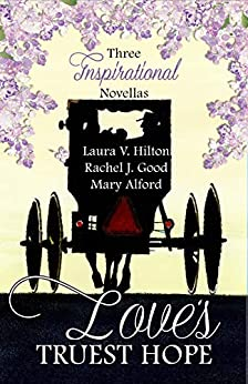 Love's Truest Hope by [Celebrate Lit Publishing, Hilton, Laura V., Good, Rachel J., Alford, Mary]
