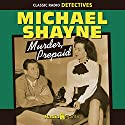 Michael Shayne: Murder, Prepaid Radio/TV Program by Brett Halliday Narrated by Wally Maher, Jeff Chandler, Cathy Lewis, Joe Forte