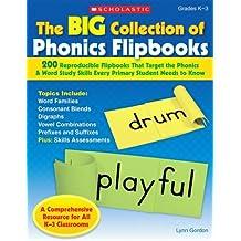 The Big Collection Of Phonics Flipbooks: 200 Reproducible Flipbooks That Target the Phonics & Word Study Skills...