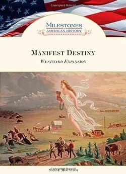 Amazon.com: Manifest Destiny: Westward Expansion (Milestones in American History) eBook: Shane ...