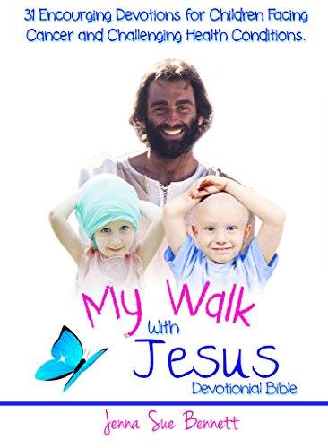 My Walk With Jesus Devotional Bible: 31 Encouraging Devotions for Children Facing Cancer and Challenging Health Conditions