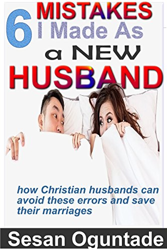 Search : 6 Mistakes I Made As A New Husband: How Christian Husbands Can Avoid These Errors And Save Their Marriages