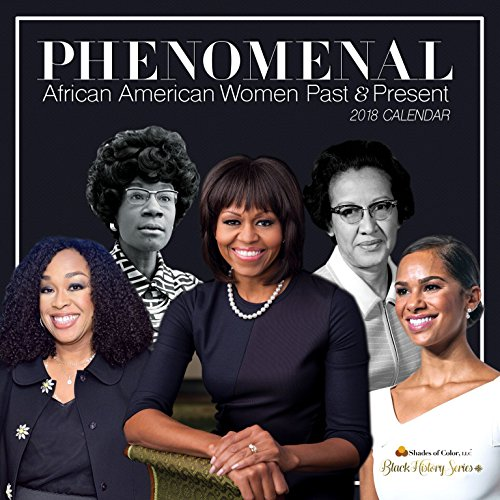 : Shades of Color 2018 Black History Calendar, Phenomenal Women: African American Women Past and Present (18BH)