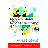 New Literacies and Teacher Learning: Professional Development and the Digital Turn