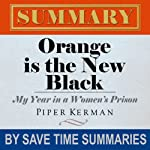 Orange Is the New Black: My Year in a Women's Prison by Piper Kerman -- Summary, Review & Analysis |  Save Time Summaries