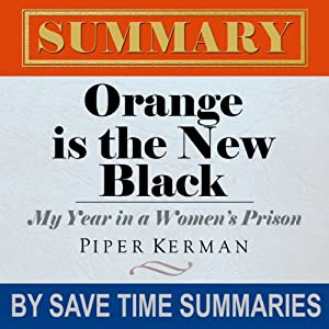 Orange Is the New Black: My Year in a Women's Prison by Piper Kerman -- Summary, Review & Analysis Audiobook