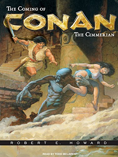 The Coming of Conan the Cimmerian: The Original Adventures of the Greatest Sword and Sorcery Hero of All Time! (Conan of Cimmeria)