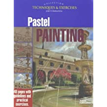 Pastel Painting: Techniques and Exercises (The techniques & exercises collection) by J.M. Parramon (1999-11-25)