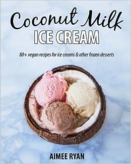 Buy coconut milk ice cream vegan grain free ice creams frozen buy coconut milk ice cream vegan grain free ice creams frozen treats made using coconut milk book online at low prices in india coconut milk ice ccuart Images