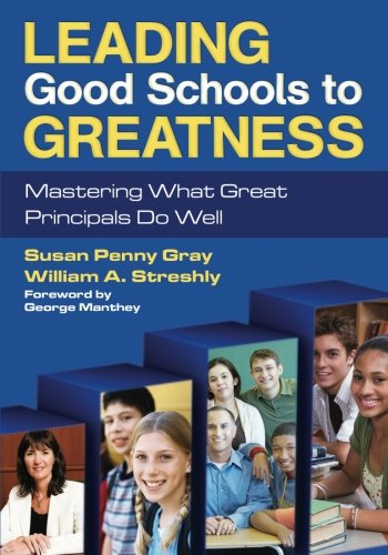 Leading Good Schools to Greatness: Mastering What Great Principals Do Well