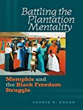 Front cover for the book Battling the Plantation Mentality: Memphis and the Black Freedom Struggle by Laurie B. Green