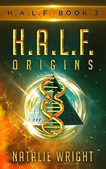HALF: ORIGINS (H.A.L.F. Book 3) by [Wright, Natalie]