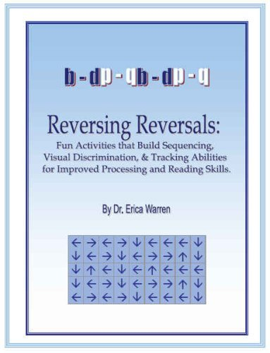 Reversing Reversals: Fun Activities that Build Sequencing, Visual Discrimination and Tracking - Perceptual Building Visual Skill