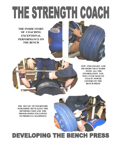 Read Online THE STRENGTH COACH developing the bench press: Developing the Bench Press pdf