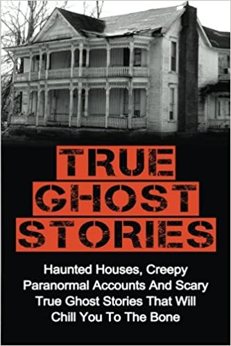 Amazon com: True Ghost Stories: Haunted Houses, Creepy Paranormal
