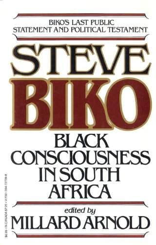 Steve Biko: Black Consciousness in South Africa; Biko's Last Public Statement and Political Testament, Steven Biko