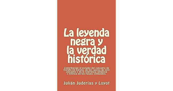Amazon.com.br eBooks Kindle: La leyenda negra y la verdad histórica: Contribución al estudio del concepto de España en Europa, de las causas de este ...