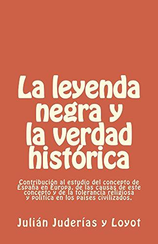 La leyenda negra y la verdad histórica: Contribución al estudio del concepto de España en