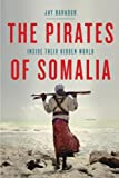 The Pirates of Somalia, Jay Bahadur, 030737906X