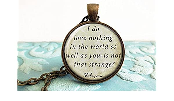 f109135ea Amazon.com: Shakespeare Quote Glass Dome I do love nothing in the world so  well as well as you is not that strange Shakespeare Necklace Keychain  Jewelry: ...