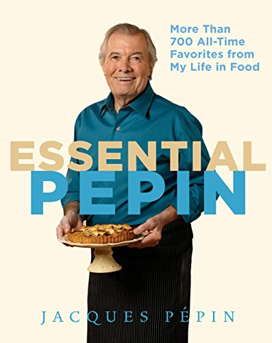 Essential Pépin: More Than 700 All-Time Favorites from My Life in Food cover