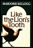 Like the Lion's Tooth, Kellogg, Marjorie, 0374187630