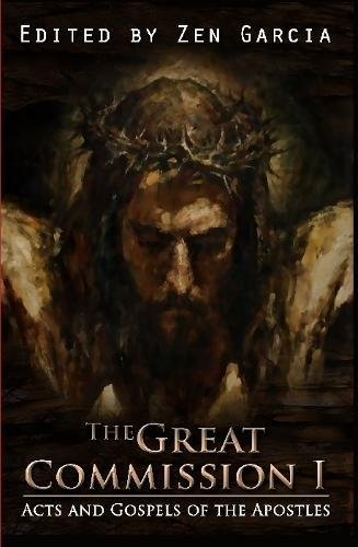 Great Commission I: T he Acts and Gospels of the Apostles