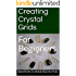 Creating Crystal Grids: For Beginners