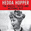 The Whole Truth and Nothing But Audiobook by Hedda Hopper Narrated by Hillary Huber
