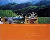 Rice Trails: A Journey Through the Ricelands of Asia and Australia (Lonely Planet Pictorials)