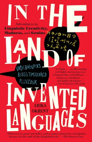 In the Land of Invented Languages: Esperanto Rock Stars, Klingon Poets, Loglan  Lovers, and the Mad Dreamers Who Tried to Build A Perfect Language - Kindle  edition by Okrent, Arika. Reference Kindle
