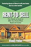 Rent-to-Sell: Your Hands-on Guide to SELL Your Home When Buyers are Scarce