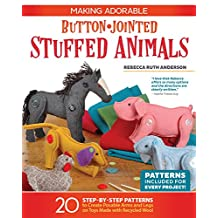 Making Adorable Button-Jointed Stuffed Animals: 20 Step-by-Step Patterns to Create Posable Arms and Legs on Toys Made with Recycled Wool