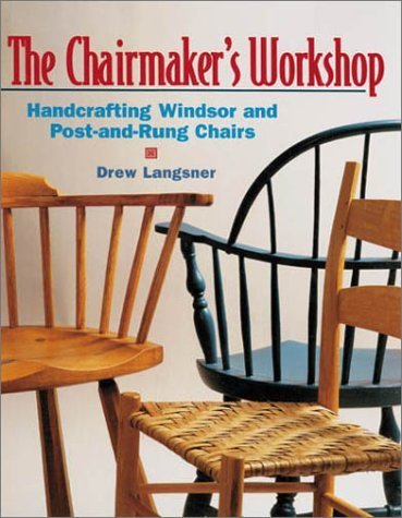The Chairmaker's Workshop: Handcrafting Windsor and Post-and-Rung Chairs by Drew Langsner (2001-06-30) - 6 Windsor Chairs
