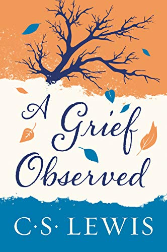 A Grief Observed (Better To Have Loved And Lost Poem)