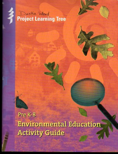 Pre K-8 Environmental Education Activity Guide (Project Learning Tree) (Environmental Science Activities)