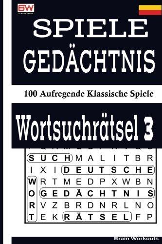 SPIELE GEDÄCHTNIS WORTSUCHRÄTSEL 3: 100 Aufregende Klassische Spiele (Volume 3) (German Edition) ebook