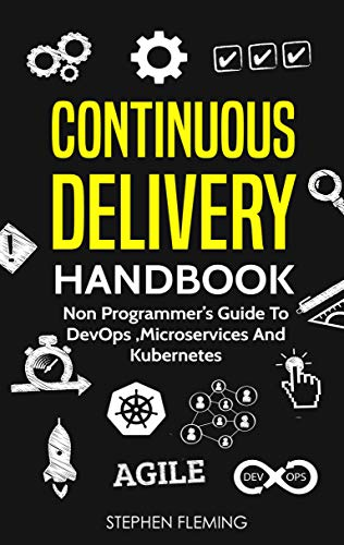 Continuous Delivery Handbook : Non Programmer's Guide to DevOps, Microservices and Kubernetes PDF