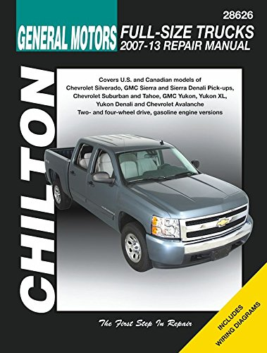 Chilton's General Motors Full-Size Trucks 2007-13 Repair Manual: Covers U.S. and Canadian Models of Chevrolet Silverado, GMC Sierra and Sierra Denali ... (Chilton's Total Car Care Repair Manual)